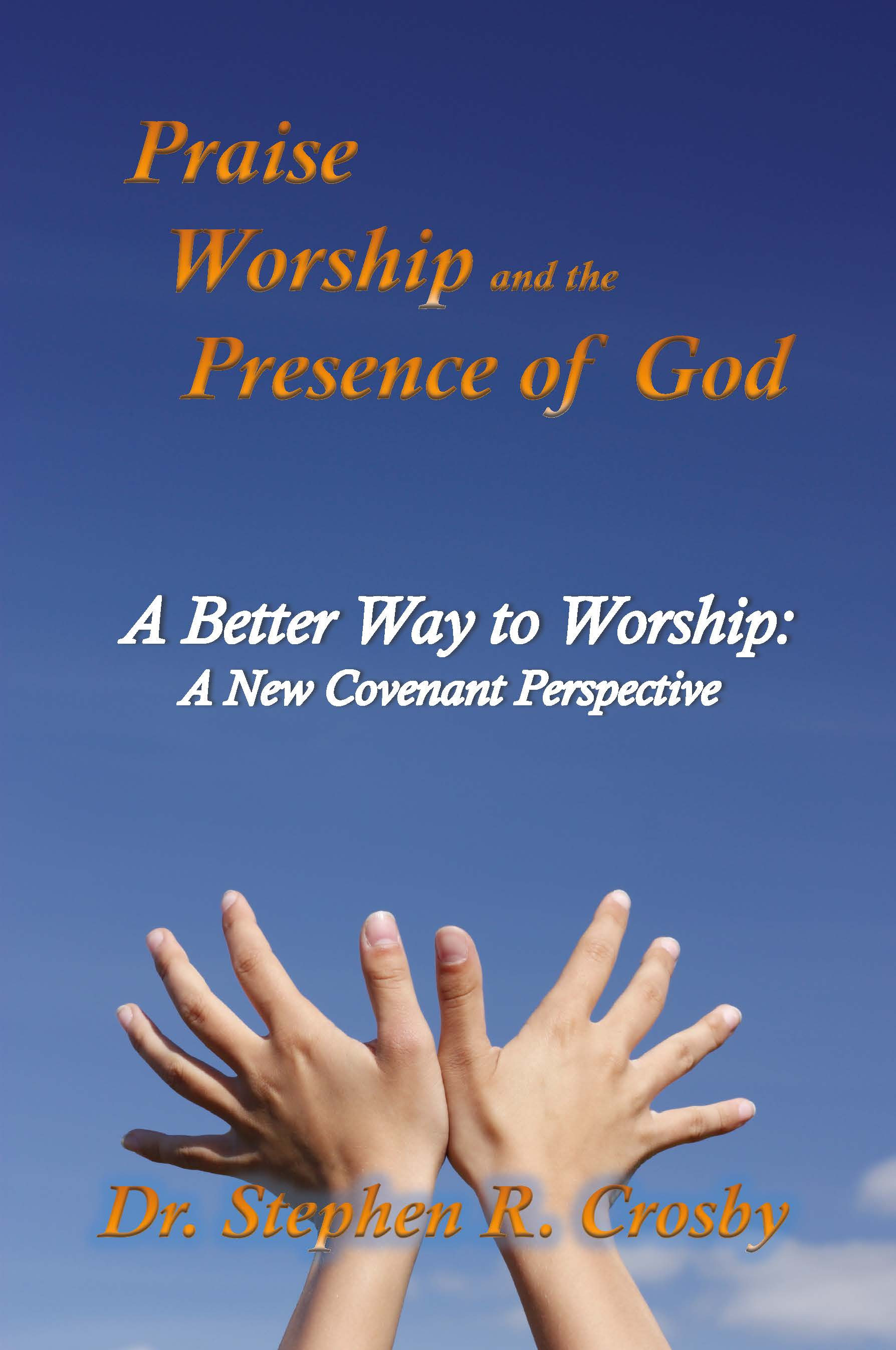 Praise and Worship: A New Covenant Perspective