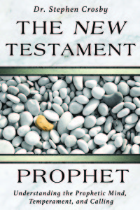 Understanding the Mind, Temperament and Calling of New Testament Prophets